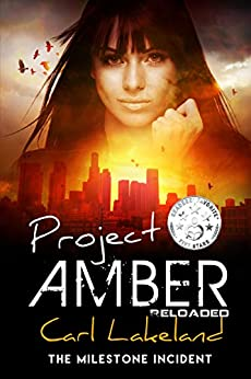 Project Amber: The MILESTONE Incident by [Lakeland, Carl]