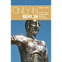 Only in Berlin: A Guide to Unique Locations, Hidden Corners & Unusual Objects (Only in Guides) by Duncan J. D. Smith (2015-09-03)