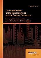 Die Bundesweiten Elternintegrationskurse Und Die Berliner Elternkurse: Eine Vergleichende Analyse Zum Interkulturellen Nutzenkontext