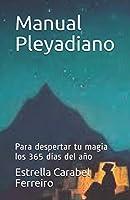 Manual Pleyadiano: Para despertar tu magia los 365 días del año