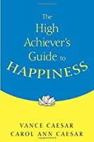 The High Achiever's Guide to Happiness (NULL)