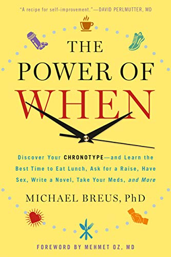The Power of When: Discover Your Chronotype--and the Best Time to Eat Lunch, Ask for a Raise, Have Sex, Write a Novel, Take Your Meds, and More (English Edition)