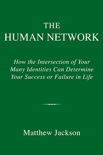 The Human Network: How the Intersection of Your Many Identities Can Determine Your Success orFailure in Life