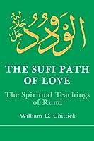 The Sufi Path of Love: The Spiritual Teachings of Rumi (Suny Series in Islamic Spirituality) (Suny Islam)