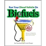 Run Your Diesel Vehicle on Biofuels: A Do-it-yourself Guide