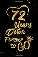 72 Years Down Forever to Go: Blank Lined Journal, Notebook - Perfect 72nd Anniversary Romance Party Funny Adult Gag Gift for Couples & Friends. Perfect Gifts for Birthdays, Christmas, New Year, Valentine's Day, Thanksgiving. Alternative to Wedding Card