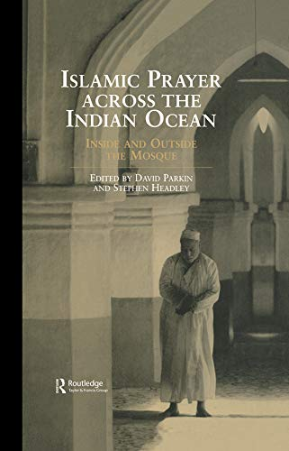 Islamic Prayer Across the Indian Ocean: Inside and Outside the Mosque (Routledge Indian Ocean Series) (English Edition)