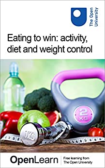 Eating to win: activity, diet and weight control by [The Open University]