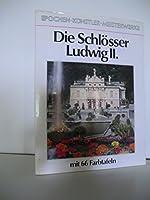 Die Schloesser Ludwigs II. von Bayern