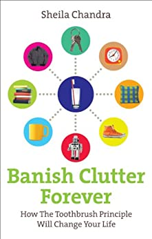Banish Clutter Forever: How the Toothbrush Principle Will Change Your Life by [Chandra, Sheila]