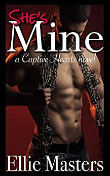 She's MINE: A Captive Romance (Captive Hearts Book 1) by [Masters, Ellie]