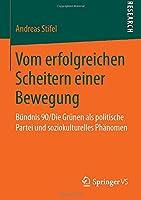Vom erfolgreichen Scheitern einer Bewegung: Buendnis 90/Die Gruenen als politische Partei und soziokulturelles Phaenomen