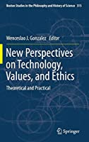 New Perspectives on Technology, Values, and Ethics: Theoretical and Practical (Boston Studies in the Philosophy and History of Science)