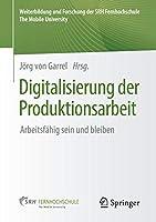 Digitalisierung der Produktionsarbeit: Arbeitsfaehig sein und bleiben (Weiterbildung und Forschung der SRH Fernhochschule – The Mobile University)