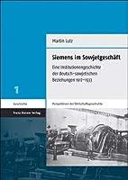 Siemens Im Sowjetgeschaft: Eine Institutionengeschichte Der Deutsch-sowjetischen Beziehungen 1917-1933 (Perspektiven Der Wirtschaftsgeschichte)
