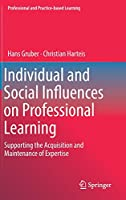 Individual and Social Influences on Professional Learning: Supporting the Acquisition and Maintenance of Expertise (Professional and Practice-based Learning)