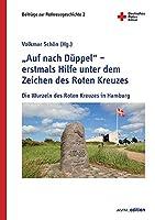 """""""Auf nach Dueppel"""" - erstmals Hilfe unter dem Zeichen des Roten Kreuzes: Die Wurzeln des Roten Kreuzes in Hamburg"""