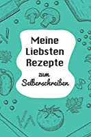 Meine Liebsten Rezepte zum Selberschreiben: A5 | 110 Seiten | Rezeptbuch selberschreiben | Kochbuch zum selber schreiben | Blanko Kochbuch selbstgestalten | leeres Kochbuch | Notizbuch DIY Rezepte