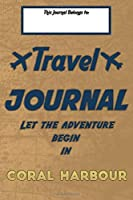 Travel journal, Let the adventure begin in CORAL HARBOUR: A travel notebook to write your vacation diaries and stories across the world (for women, men, and couples)