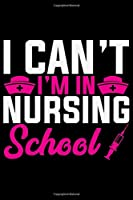 I Can't I'm In Nursing School: Nursing College Ruled Composition Notebook and Journal Gifts for Nurse Student, Nurses and Nursing Students 6x9in 120 pages