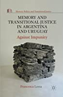 Memory and Transitional Justice in Argentina and Uruguay: Against Impunity (Memory Politics and Transitional Justice) by Francesca Lessa(2013-04-11)
