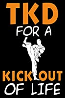 Tkd for a Kick Out of Life: Cool Taekwondo Quote Gift Journal