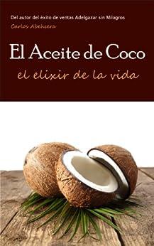 El Aceite de Coco, el Elixir de la Vida (Spanish Edition) by [Abehsera, Carlos]