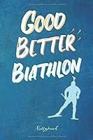 Good Better Biathlon: Ein Notizbuch fuer Biathlon Fans   120 karierte Seiten fuer deine Notizen   Geschenk fuer Biathleten   6x9 Format (15,24 x 22,86 cm)