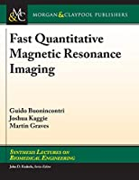 Fast Quantitative Magnetic Resonance Imaging (Synthesis Lectures on Biomedical Engineering)