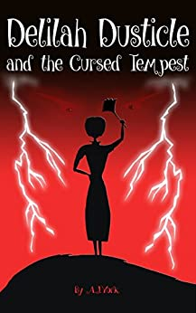 Delilah Dusticle and the Cursed Tempest: A Magical Fantasy Series for Children Ages 8-12 (The Delilah Dusticle Adventures Book 3) by [York, A.J.]