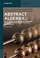 Abstract Algebra: Applications to Galois Theory, Algebraic Geometry and Cryptography (De Gruyter Textbook)
