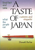 A Taste of Japan: Food Fact and Fable, What the People Eat, Customs and Etiquette