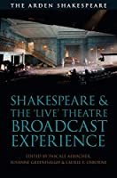 Shakespeare and the 'Live' Theatre Broadcast Experience (Arden Shakespeare)