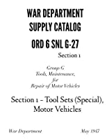 ORD 6 SNL G-27 Tool Sets (Special) Motor Vehicles: War Department Supply Catalog Group G Tools Maintenance for Repair of Motor Vehicles 1947 [並行輸入品]