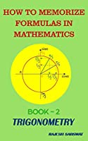 How to Memorize Formulas in Mathematics: Book-2 Trigonometry