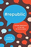 #Republic: Divided Democracy in the Age of Social Media
