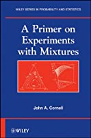 A Primer on Experiments with Mixtures (Wiley Series in Probability and Statistics)