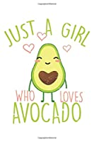 Just A Girl Who Loves Avocado For Avocado Girls: Dot Grid Just A Girl Who Loves Avocado For Avocado Girls  / Journal Gift - Large ( 6 x 9 inches ) - 120 Pages || Softcover
