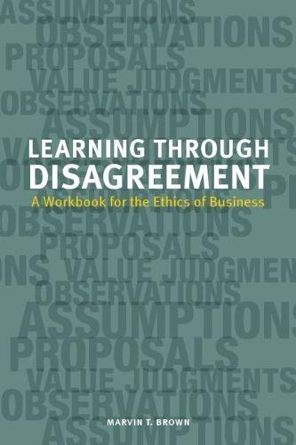 Download Learning Through Disagreement: A Workbook for the Ethics of Business 1554812178