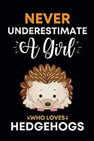 Never Underestimate A Girl Who Loves Hedgehogs: Hedgehog Gifts for Hedgehog Lovers: Cute Novelty Paperback Lin