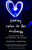 Finding Color in the Darkness: Losing My Son to Bipolar Disorder