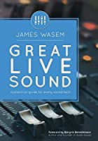 Great Live Sound: A practical guide for every sound tech