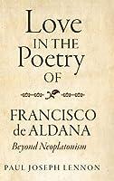 Love in the Poetry of Francisco De Aldana: Beyond Neoplatonism (Monografías a)