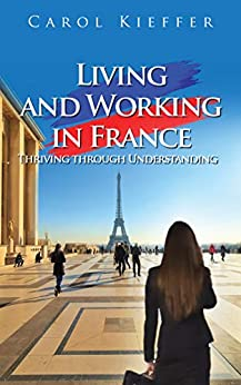 Living and Working in France: Thriving through Understanding by [Kieffer, Carol]