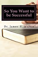 So You Want to Be Successful: A Thoughtful Examination from God's Perspective