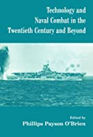 Technology and Naval Combat in the Twentieth Century and Beyond (Cass Series: Naval Policy and History)