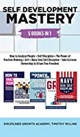 Self Development Mastery: 5 Books in 1: How to Analyze People + Self Discipline + The Power of Positive Thinking + Grit + Navy Seal Self Discipline - Take Extreme Ownership to attain True Freedom