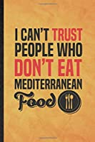 I Can't Trust People Who Don't Eat Mediterranean Food: Funny Blank Lined Cooking Bakery Notebook/ Journal, Graduation Appreciation Gratitude Thank You Souvenir Gag Gift, Modern Cute Graphic 110 Pages