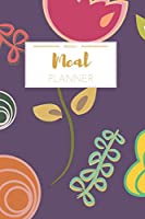Weekly Meal Planner: Weekly Meal Planner And Grocery List Beautiful Colorful Florals | (52 Week Food Planner / Diary / Log / Journal / Calendar) : Meal Prep And Planning Grocery List