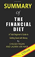 Summary of The Financial Diet  By Chelsea Fagan and Lauren Ver Hage | A Total Beginner's Guide to Getting Good with Money